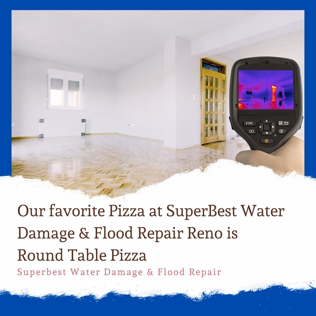 Our favorite Pizza at SuperBest Water Damage & Flood Repair Reno is Round Table Pizza