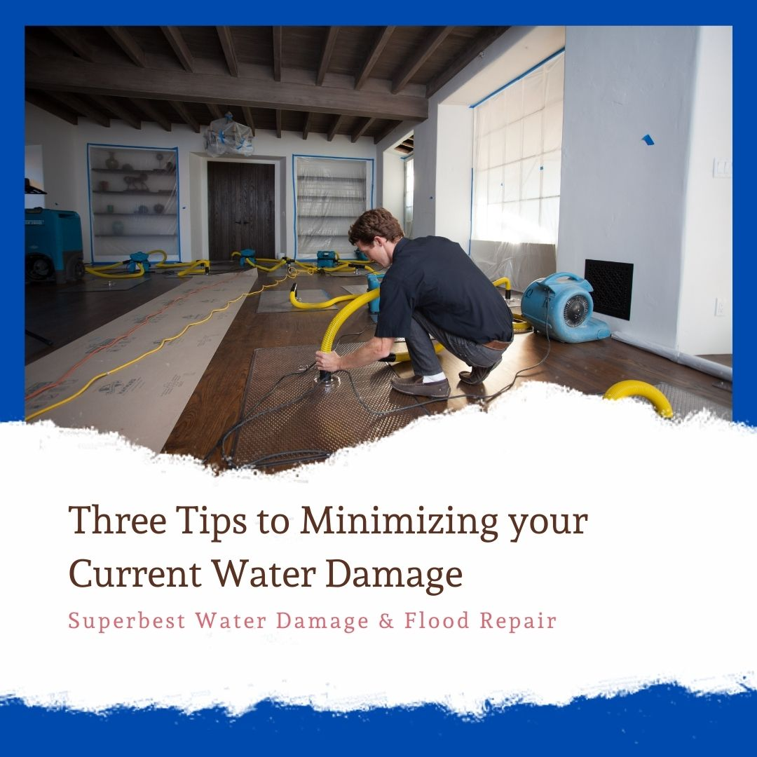 Three Tips to Minimizing your Current Water Damage
